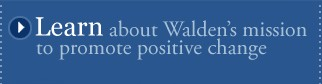 Learn about Walden's Mission to promote positive social change